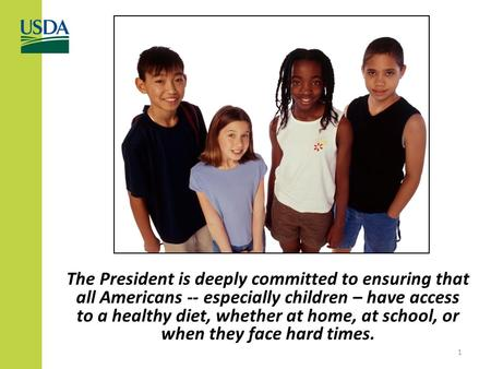 The President is deeply committed to ensuring that all Americans -- especially children – have access to a healthy diet, whether at home, at school, or.