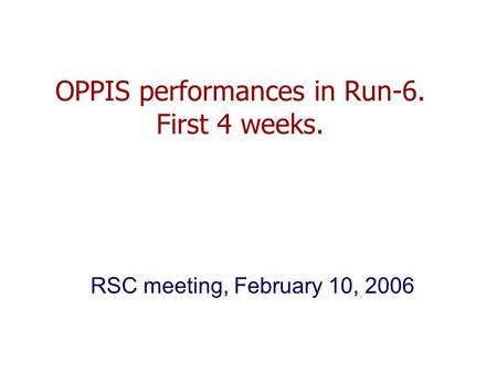 OPPIS performances in Run-6. First 4 weeks. RSC meeting, February 10, 2006.