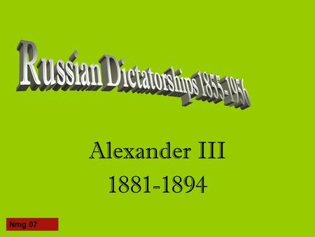 Alexander III 1881-1894 Nmg 07. The new Tsar Younger son of Alexander II Typified the 'Russian Bear' Conservative in outlook Influenced by men like Pobedonostsev.