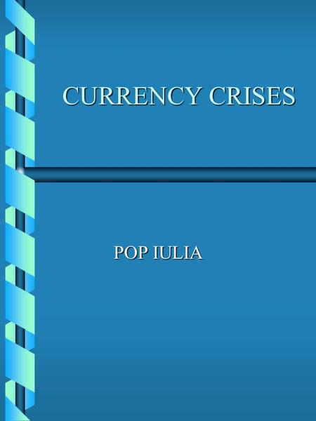 CURRENCY CRISES POP IULIA Introduction  Importance and objectives of currency crises models  Empirical results: an effective warning system should.