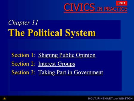 HOLT, RINEHART AND WINSTON1 CIVICS IN PRACTICE HOLT Chapter 11 The Political System Section 1:Shaping Public Opinion Shaping Public OpinionShaping Public.