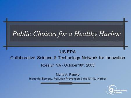 Public Choices for a Healthy Harbor US EPA Collaborative Science & Technology Network for Innovation Rosslyn, VA - October 18 th, 2005 Marta A. Panero.