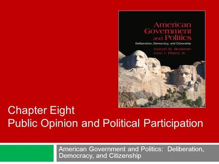 American Government and Politics: Deliberation, Democracy, and Citizenship Chapter Eight Public Opinion and Political Participation.