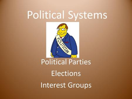 Political Systems Political Parties Elections Interest Groups.