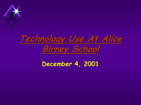 Technology Use At Alice Birney School December 4, 2001.
