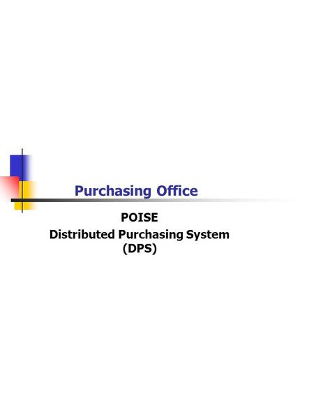 Purchasing Office POISE Distributed Purchasing System (DPS)