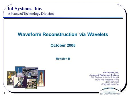 1 1 bd Systems, Inc. Advanced Technology Division Waveform Reconstruction via Wavelets October 2005 Revision B bd Systems, Inc. Advanced Technology Division.