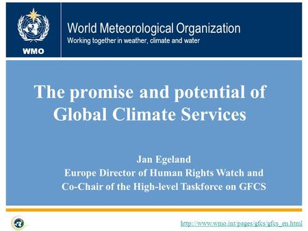 World Meteorological Organization Working together in weather, climate and water The promise and potential of Global Climate Services