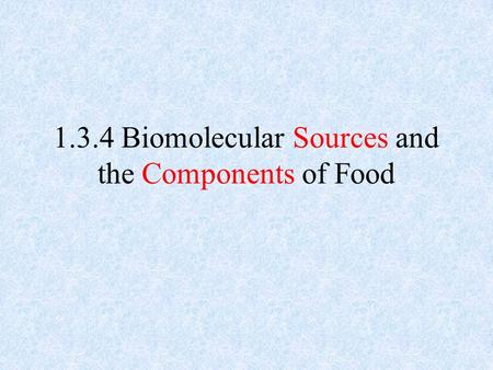 1.3.4 Biomolecular Sources and the Components of Food.