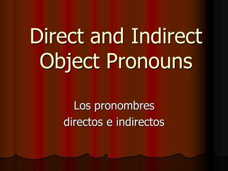 Direct and Indirect Object Pronouns Los pronombres directos e indirectos.