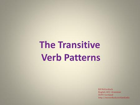 The Transitive Verb Patterns Ed McCorduck English 402--Grammar SUNY Cortland