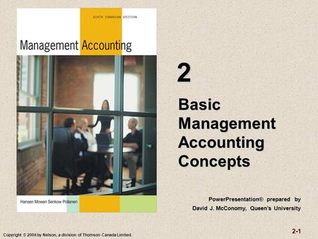 2-1 Copyright © 2004 by Nelson, a division of Thomson Canada Limited. Basic Management Accounting Concepts 2 PowerPresentation® prepared by David J. McConomy,