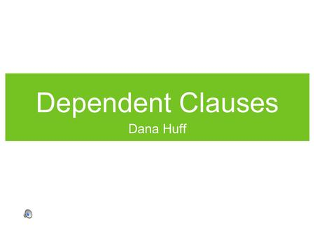 Dependent Clauses Dana Huff. Dependent Clauses Have a subject and verb Do not express a complete thought Function as nouns, adjectives, or adverbs Because.