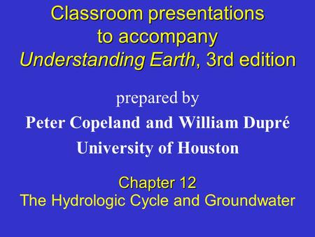 Classroom presentations to accompany Understanding Earth, 3rd edition prepared by Peter Copeland and William Dupré University of Houston Chapter 12 The.