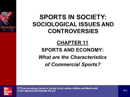 CHAPTER 11 SPORTS AND ECONOMY: What are the Characteristics of Commercial Sports? 11-1 PPTs to accompany Sports in Society 2e by Coakley, Hallinan and.