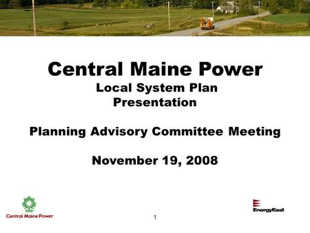 1 1 1 Central Maine Power Local System Plan Presentation Planning Advisory Committee Meeting November 19, 2008.