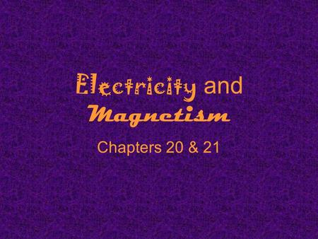 Electricity and Magnetism Chapters 20 & 21. What is electricity? The collection or flow of electrons in the form of an electric charge.