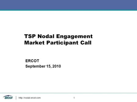 1 TSP Nodal Engagement Market Participant Call ERCOT September 15, 2010.