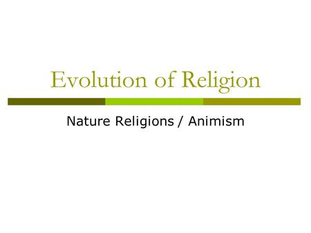 Evolution of Religion Nature Religions / Animism.