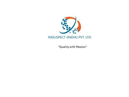 """Quality with Passion"". About us Induspect (India) Pvt. Ltd. is a company established to provide inspection and Technical Manpower Supply services to."