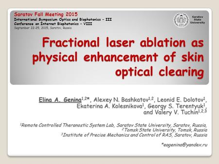 Fractional laser ablation as physical enhancement of skin optical clearing Elina A. Genina 1,2 *, Alexey N. Bashkatov 1,2, Leonid E. Dolotov 1, Ekaterina.