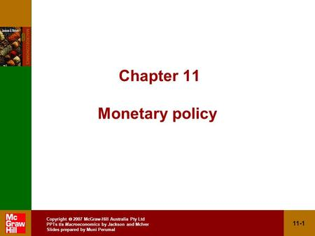 Copyright  2007 McGraw-Hill Australia Pty Ltd PPTs t/a Macroeconomics by Jackson and McIver Slides prepared by Muni Perumal 11-1 Chapter 11 Monetary policy.