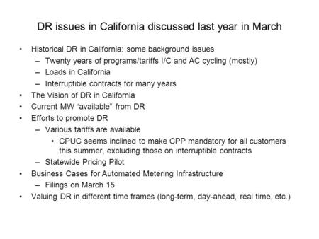 DR issues in California discussed last year in March Historical DR in California: some background issues –Twenty years of programs/tariffs I/C and AC cycling.