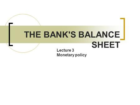 THE BANK'S BALANCE SHEET Lecture 3 Monetary policy.