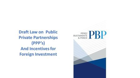 Draft Law on Public Private Partnerships (PPP's) And Incentives for Foreign Investment.