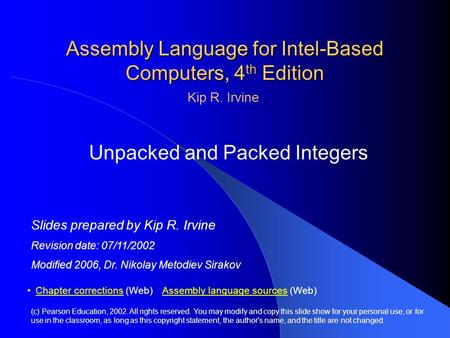 Assembly Language for Intel-Based Computers, 4 th Edition Unpacked and Packed Integers (c) Pearson Education, 2002. All rights reserved. You may modify.