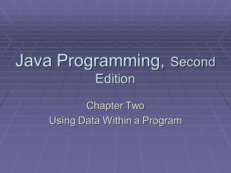 Java Programming, Second Edition Chapter Two Using Data Within a Program.