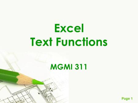 Page 1 Excel Text Functions MGMI 311. Page 2 Data Structure Text is Excel = Array of Characters = String (when coding) Text Function  Array Operation.