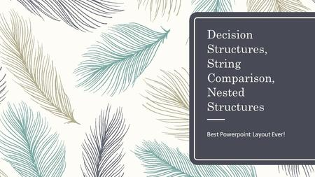 Decision Structures, String Comparison, Nested Structures