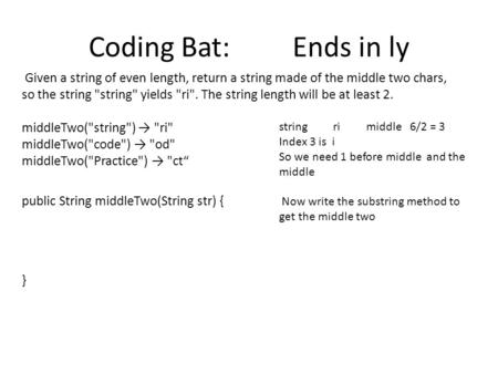 Coding Bat: Ends in ly Given a string of even length, return a string made of the middle two chars, so the string string yields ri. The string length.