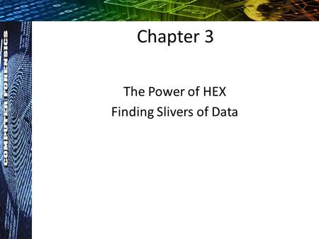 Chapter 3 The Power of HEX Finding Slivers of Data.