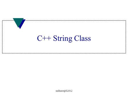 C++ String Class nalhareqi©2012. string u The string is any sequence of characters u To use strings, you need to include the header u The string is one.