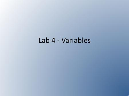Lab 4 - Variables. Information Hiding General Principle: – Restrict the access to variables and methods as much as possible Can label instance variables.