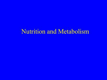 Nutrition and Metabolism. 1) Basal Metabolic Rate 50-70% Energy Expenditure Maintain basic metabolic processes CellsMusclesTemperature regulation Growth.