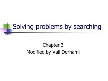 Solving problems by searching Chapter 3 Modified by Vali Derhami.