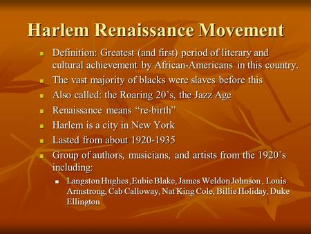 Harlem Renaissance Movement Definition: Greatest (and first) period of literary and cultural achievement by African-Americans in this country. Definition: