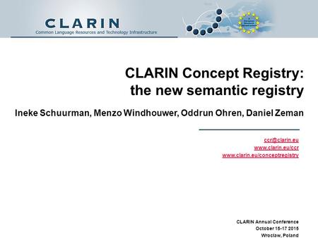 CLARIN Concept Registry: the new semantic registry Ineke Schuurman, Menzo Windhouwer, Oddrun Ohren, Daniel Zeman