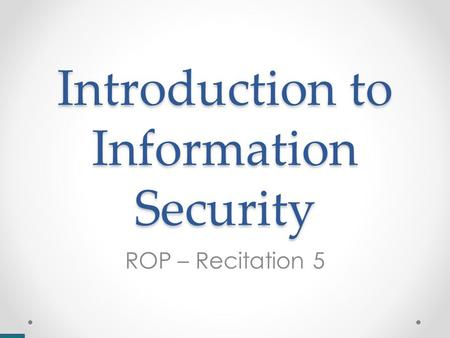 Introduction to Information Security ROP – Recitation 5.