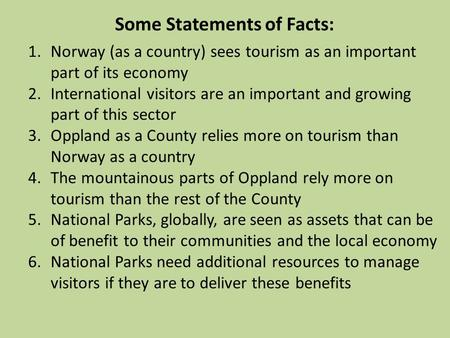 1.Norway (as a country) sees tourism as an important part of its economy 2.International visitors are an important and growing part of this sector 3.Oppland.