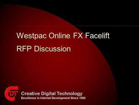 Creative Digital Technology Excellence in Internet Development Since 1992 Westpac Online FX Facelift RFP Discussion.