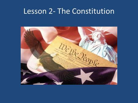 "Lesson 2- The Constitution. Activating Strategy- In the ""Before"" column, write true if you think the statement is true. If you think the statement is."