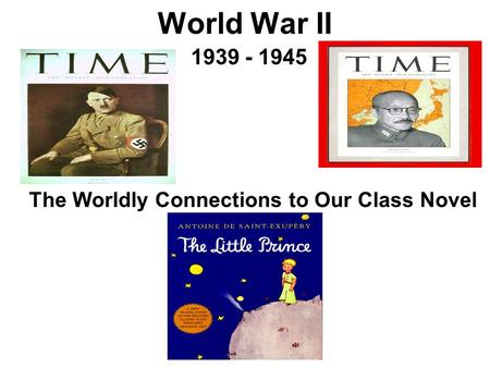 World War II 1939 - 1945 The Worldly Connections to Our Class Novel.