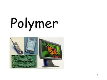 Polymer 1. CONTENTS PART Ⅰ POLYMER STRUCTURE AND PROPERTIES 1.Basic principles 2.Molecular weight and polymer solutions 3.Chemical structure and polymer.