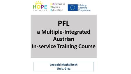 PFL a Multiple-Integrated Austrian In-service Training Course Leopold Mathelitsch Univ. Graz.