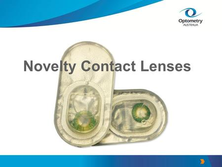 Novelty Contact Lenses. What are novelty contact lenses? Cosmetic lenses Different colours and appearances Do not alter vision Sit on the surface of the.