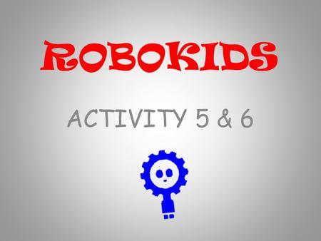 ROBOKIDS ACTIVITY 5 & 6. Let's have a look at a couple of examples of autonomous robots in action around the world. (put on full screen when YouTube opens!)